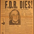 """At 8:49 P.M., President Roosevelt died of natural causes at his home in Warm Springs, Georgia."" — Armed Forces Network, 12 April 1945 April 12, 1945 — President Franklin D...."